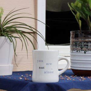 """You Are Not Alone"" Mug for Your Other Brothers"